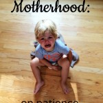 Motherhood: on patience.